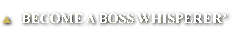 BECOME A BOSS WHISPERER